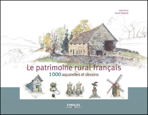 Le patrimoine rural français : 1000 aquarelles et dessins