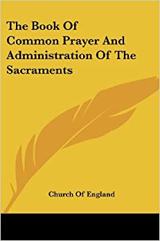 Book The Book Of Common Prayer And Administration Of The Sacraments