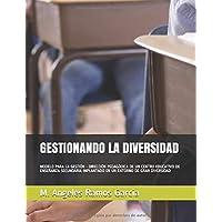 GESTIONANDO LA DIVERSIDAD: MODELO PARA LA GESTIÓN - DIRECCIÓN PEDAGÓDICA DE UN CENTRO EDUCATIVO DE ENSEÑANZA SECUNDARIA IMPLANTADO EN UN ENTORNO DE ... y Organización Escolar) (Spanish Edition)