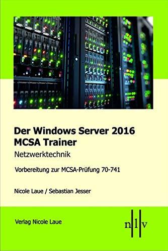 Der Windows Server 2016 MCSA Trainer, Netzwerktechnik, Vorbereitung zur MCSA-Prüfung 70-741 Taschenbuch – 13. April 2017 Nicole Laue Sebastian Jesser 3937239790 Betriebssysteme