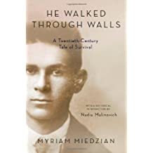 He Walked Through Walls: A Twentieth-Century Tale of Survival by Myriam Miedzian (2009-08-01)