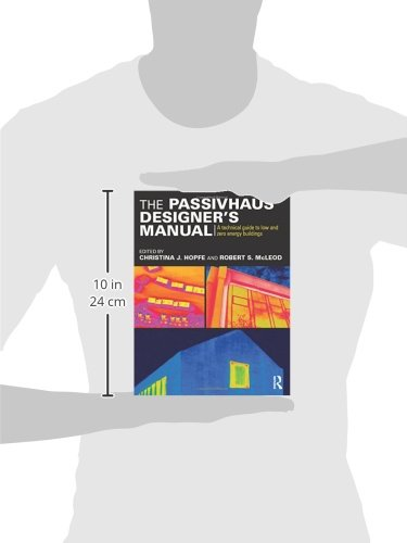 The Passivhaus Designer's Manual: A technical guide to low and zero energy buildings