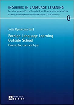Foreign Language Learning Outside School: Places to See, Learn and Enjoy (Inquiries in Language Learning)