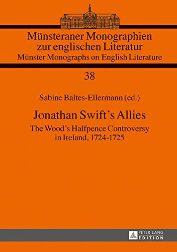 Jonathan Swift's Allies: The Wood's Halfpence Controversy In Ireland, 1724–1725. Second Revised And Augmented Edition (Münsteraner Monographien Zur ... / Münster Monographs On English Literature)