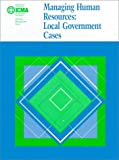 Managing Human Resources  : Local Government Cases, Banovetz, James M., 0873261623
