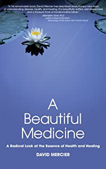 A Beautiful Medicine - A Radical Look at the Essence of Health and Healing by [Mercier, David]