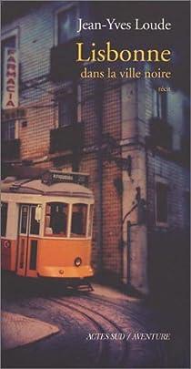 Lisbonne : Dans la ville noire par Loude