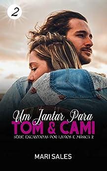 Um Jantar para Tom & Cami (Encantadas por Livros e Música II Livro 2) por [Sales, Mari]