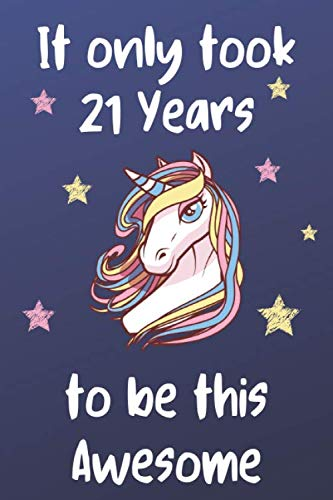It Only Took 21 Years To Be This Awesome: Unicorn 21st Birthday Journal Present / Gift for Women & Men Dark Blue Theme (6 x 9 - 110 Blank Lined -