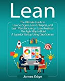 img - for Lean: The Ultimate Guide to Lean Six Sigma, Lean Enterprise, and Lean Manufacturing + Lean Analytics - The Agile Way to Build A Superior Startup Using Data Science book / textbook / text book