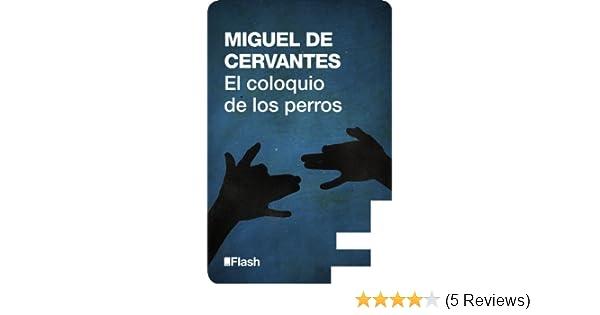 Amazon.com: El coloquio de los perros (Flash Relatos) (Spanish Edition) eBook: Miguel de Cervantes: Kindle Store