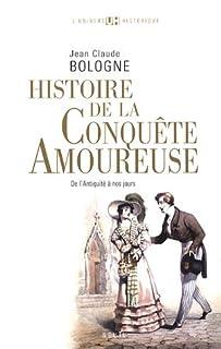 Histoire de la conquête amoureuse : de l'Antiquité à nos jours, Bologne, Jean Claude