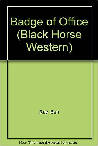 Descargas gratuitas de libros electrónicos Badge of Office (Black Horse Western) PDF MOBI by Ben Ray 0709059590