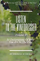 Listen To The Vinedresser Volume 2: 31 Declarations Of Who You Are In The Vine Paperback