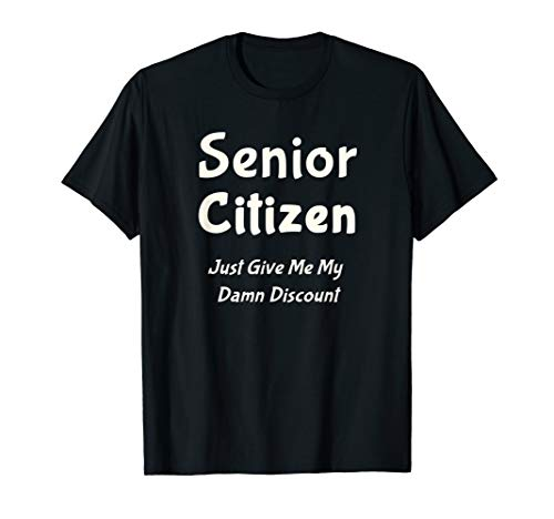 Funny Senior Citizen T-Shirt Give Me My Damn Discount (Senior Citizen Watch)