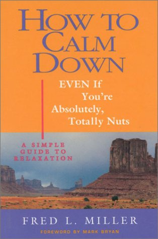 Calm Down Stress (How To Calm Down Even If You're Absolutely, Totally Nuts: A Simple Guide To Relaxation)