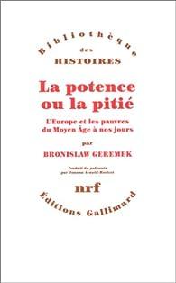 La potence ou la pitié. L'Europe et les pauvres du Moyen Âge à nos jours par Bronislaw Geremek