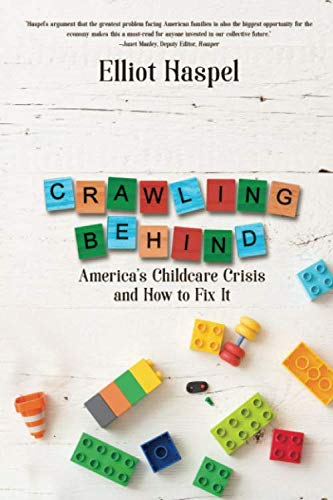 Crawling Behind: America's Child Care Crisis and How to Fix It