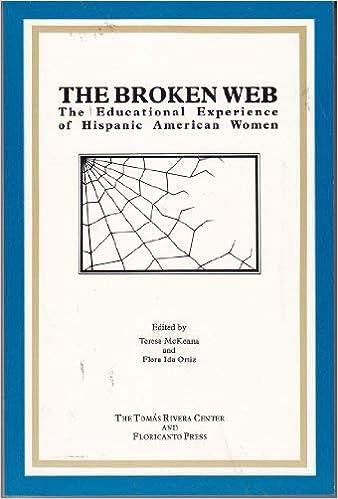 The Broken Web The Educational Experience Of Hispanic American Women Mckenna Teresa Ortiz Flora Ida 9780942177008 Amazon Com Books