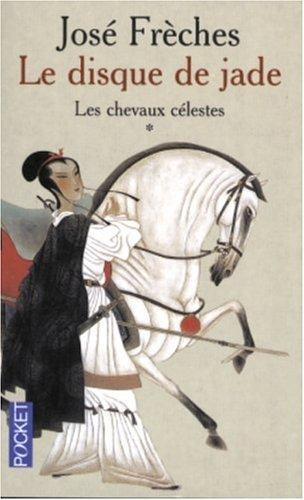 - Le Disque De Jade 1 Les Chevaux Celestes (French Edition)