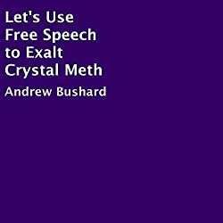 Let's Use Free Speech to Exalt Crystal Meth