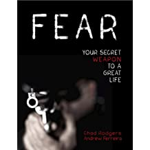 Fear: Your Secret Weapon to a Great Life