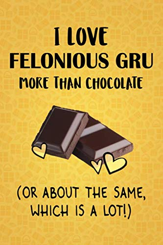 I Love Felonious Gru More Than Chocolate (Or About The Same, Which Is A Lot!): Felonious Gru Designer Notebook]()