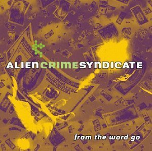 Price comparison product image From the Word Go by Alien Crime Syndicate (2000-07-18)