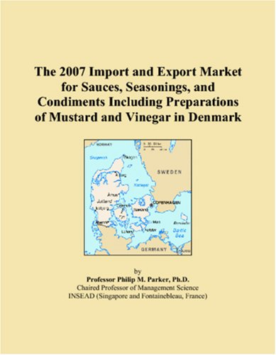 The 2007 Import and Export Market for Sauces, Seasonings, and Condiments Including Preparations of Mustard and Vinegar in Denmark - Denmark Sauce