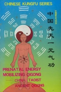 Prenatal Energy Mobilizing Qigong: China Taoist Ancient Qigong