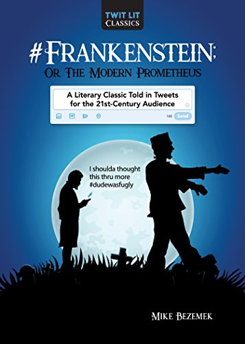 #Frankenstein; Or, The Modern Prometheus: A Literary Classic Told in Tweets for the 21st Century Audience (Twit Lit Classics)