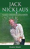 Jack Nicklaus: Golf s Greatest Champion