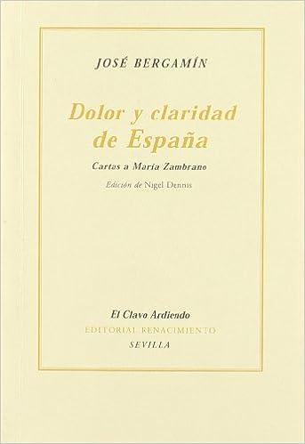 Dolor y claridad de España: Cartas a María Zambrano El Clavo Ardiendo: Amazon.es: Bergamín, José, Dennis, Nigel: Libros