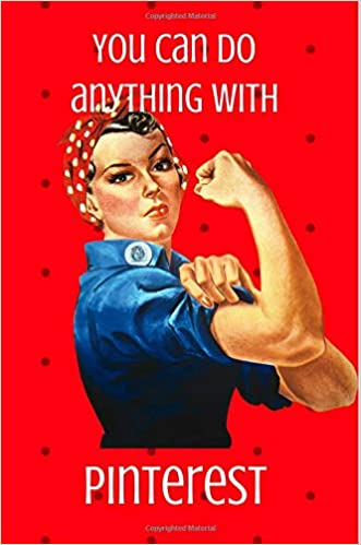 9c958797f1e07f You Can Do Anything With Pinterest  Rosie Riveter Motivational Journal   Mary Lou Darling  9781727245325  Amazon.com  Books