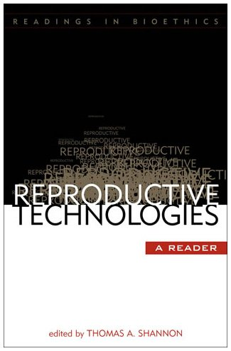 Reproductive Technologies: A Reader (Readings in Bioethics)