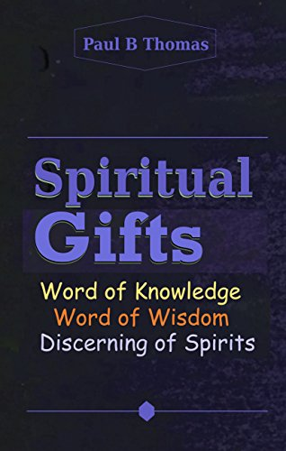 Spiritual Gifts: Word of Knowledge Word of Wisdom Discerning of Spirits by [Thomas,