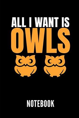 (ALL I WANT IS OWLS NOTEBOOK: Geschenkidee für Eulen Liebhaber und Besitzer einer Eule   Notizbuch mit 110 linierten Seiten   Format 6x9 DIN A5   Soft ... Autorennamen für mehr Designs zu diesem Thema)