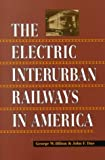 The Electric Interurban Railways in America, George W. Hilton and John. F. Due, 0804740143
