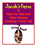 img - for Jacob's Gems: Or Hints for Kids and Other Humans Adopting a Stray Dog book / textbook / text book