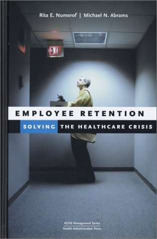 Employee Retention: Solving the Healthcare Crisis (ACHE Management)