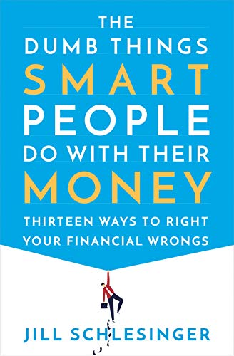 Book Cover: The Dumb Things Smart People Do with Their Money: Thirteen Ways to Right Your Financial Wrongs