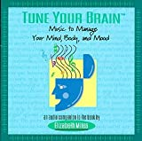 Tune Your Brain: Music to Manage Your Mind, Body and Mood (An Audio Companion to the Book by Elizabeth Miles)