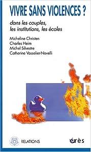 vignette de 'Vivre sans violences ? (Micheline Christen, Charles Heim, Michel Silvestre... [et al.])'