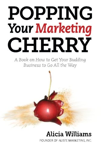 Download Popping Your Marketing Cherry: A Book on How to Get Your Budding Business to Go All the Way (In Five Easy Steps) pdf