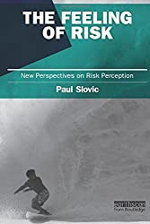 The Feeling of Risk: New Perspectives on Risk Perception (Earthscan Risk in Society) by Paul Slovic (2010-09-03)