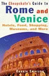 The Cheapskate's Guide to Rome and Venice: Hotels, Food, Shopping, Museums and More