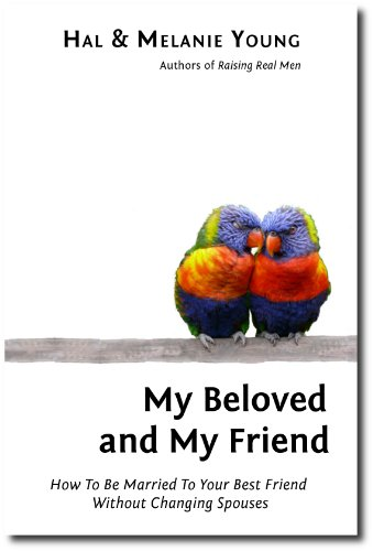 My Beloved and My Friend: How To Be Married To Your Best Friend Without Changing Spouses