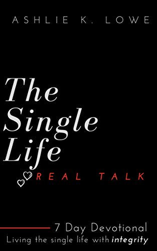 3fb35d3c1ee The Single Life REAL TALK: Living The Single Life With Integrity by [Lowe,