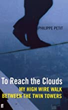 To Reach the Clouds : My High Wire Walk Between the Twin Towers