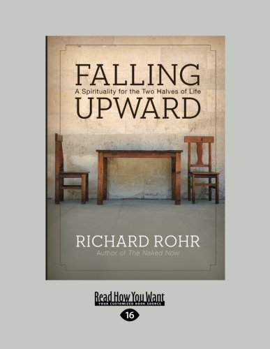 By Richard Rohr Falling Upward: A Spirituality for the Two Halves of Life (Large Print 16 pt) [Paperback] (Spirituality And The Two Halves Of Life)